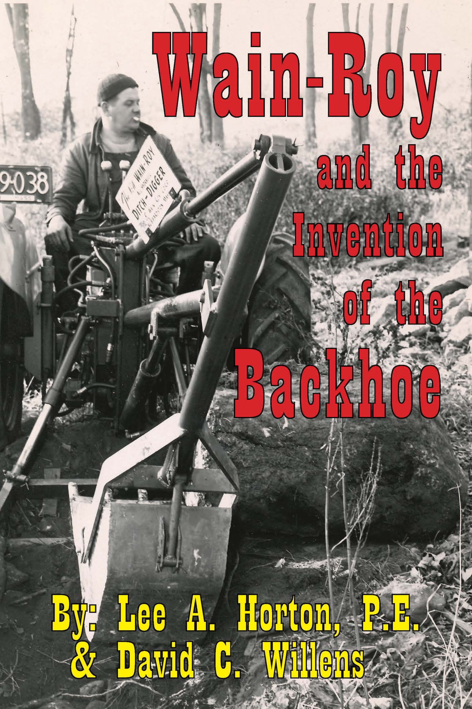"""Ardent Case Construction Equipment and JCB fans might want to steer clear of a new book from Lee A. Horton, P.E., and David C. Willens, which maintains Vaino (pronounced """"Waino"""") J. Holopainen and Roy E. Handy Jr., of Hubbardston, Mass., developed the world's first backhoe in 1947."""